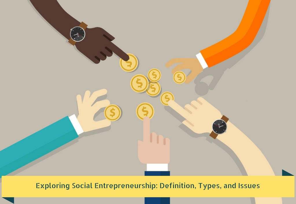 Exploring Social Entrepreneurship: Definition, Types, and Issues